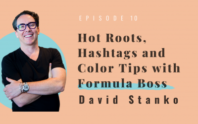 Hot Roots, Hashtags and Color Tips with Formula Boss, David Stanko