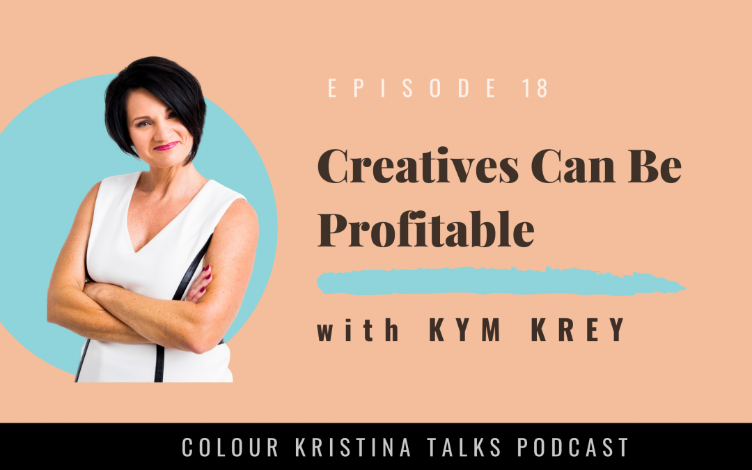Creatives Can Be Profitable, with Kym Krey