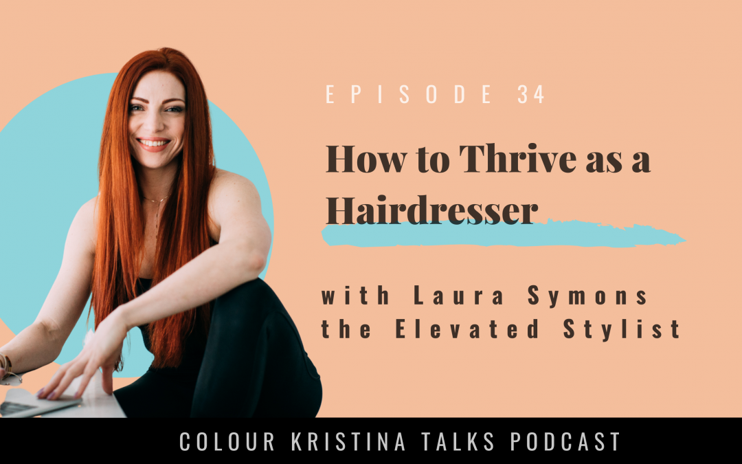 How to Thrive as a Hairdresser, with the Elevated Stylist Laura Symons