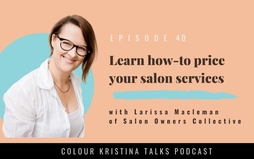 Learn HOW-to Price your Salon Services, with Larissa of Salon Owners Collective