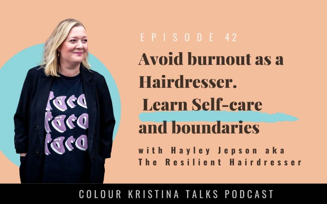 Avoid burnout as a Hairdresser. Learn Self-care and boundaries, with Hayley Jepson